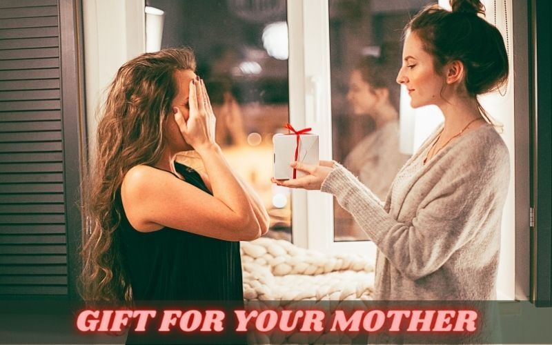 Gift for your mother